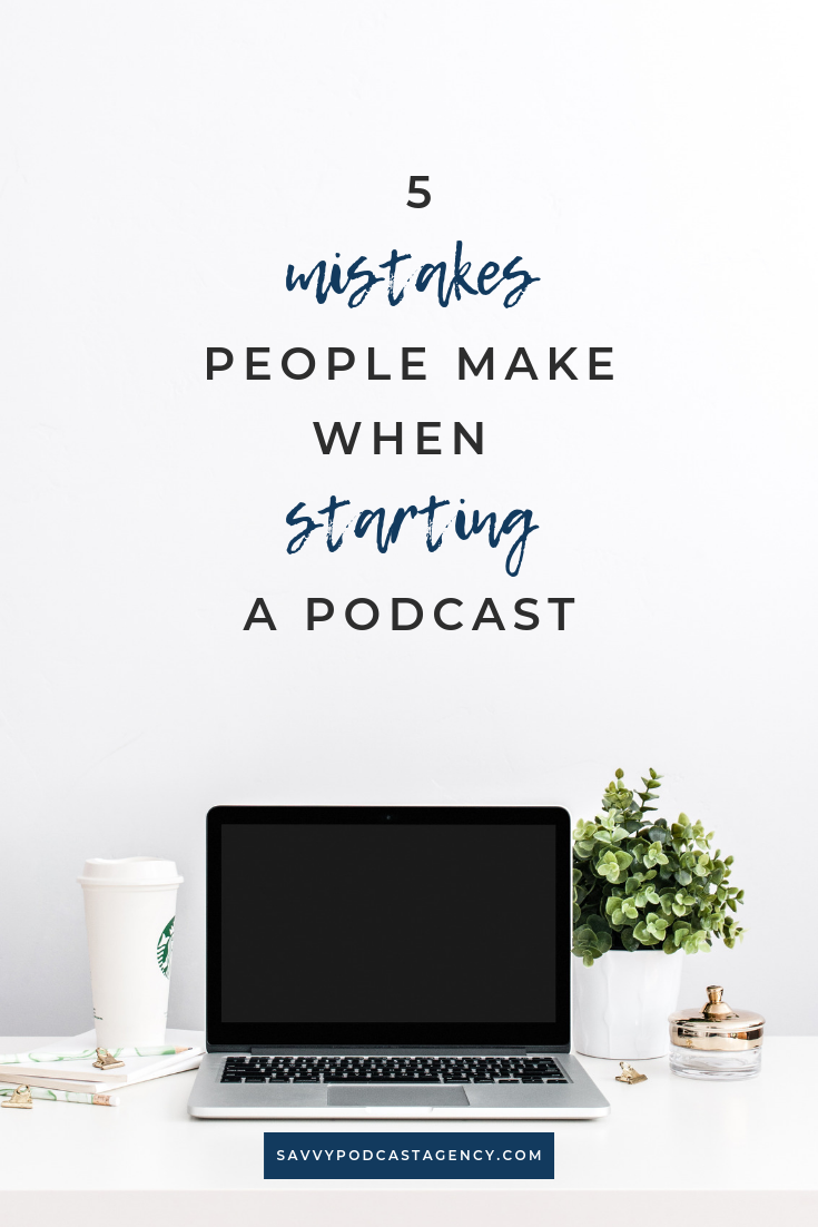 Learn the top 5 mistakes people make when starting a podcast today.
